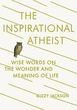 The Inspirational Atheist: Wise Words on the Wonder and Meaning of Lif-ExLibrary