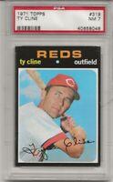 1971 TOPPS #319 TY CLINE, PSA 7 NM, CINCINNATI REDS, L@@K