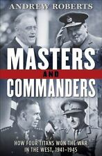 Masters and Commanders : How Four Titans Won the War in the West, 1941-1945...
