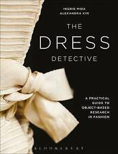 The Dress Detective: A Practical Guide to Object-Based Research in Fashion by...