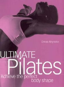 Ultimate Pilates: Achieve the perfect body shape by Reyneke Paperback Book The