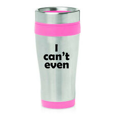 Stainless Steel Insulated 16 oz Travel Coffee Mug Cup Funny  I Can't Even