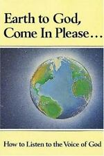 Earth to God, Come in Please. . .