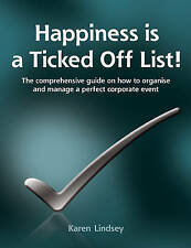 Happiness is a Ticked Off List!: The Comprehensive Guide on How to Organise and