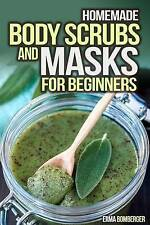 Homemade Body Scrubs and Masks for Beginners: Ultimate Guide to Making Your Own