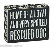 "Primitives By Kathy 5"" x 4""  Wood Box Sign ""Home Of Loyal & Spoiled Rescued Dog"""