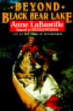 Beyond Black Bear Lake : Life at the Edge of the Wilderness by Anne LaBastille (