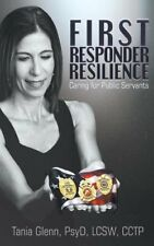 First Responder Resilience: Caring for Public Servants by Glenn, Tania