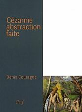 CEZANNE ABSTRACTION FAITE - Denis COUTAGNE - ouvrage comme NEUF. Ed CERF 2011