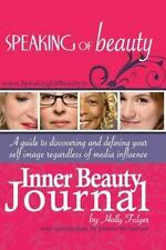 Speaking of Beauty Inner Beauty Journal : A Guide to Discovering and Defining...