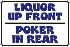 "Metal Sign Liquor Up Front Poker In Rear 8"" x 12"" Aluminum S073"