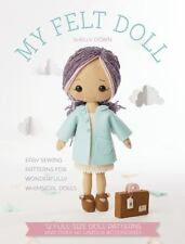 My Felt Doll: 12 Easy Patterns For Wonderful Whimsical Dolls: By Shelly Down