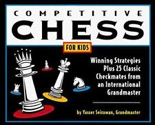 Competitive Chess for Kids: Winning Strategies Plus 25 Classic Checkmates from a