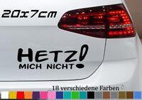 Hetz mich nicht 20x7cm Aufkleber Sascha Grammel Sticker Auto Tuning Shocker OPEL
