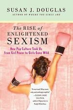 The Rise of Enlightened Sexism: How Pop Culture Took Us from Girl-ExLibrary