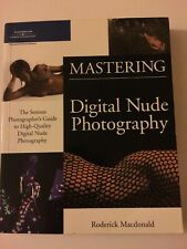 Mastering Digital Nude Photography : The Serious Photographer's Guide MACDONALD