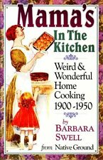 Mamas in the Kitchen: Weird & Wonderful Home Cooking 1900-1950 by Barbara Swell
