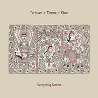 Yorkston Thorne Khan Everything Sacred vinyl LP  NEW/SEALED