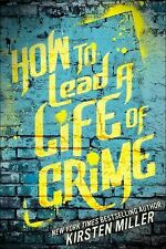 How to Lead a Life of Crime - Acceptable - Miller, Kirsten - Hardcover