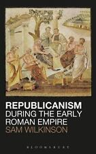 Republicanism During The Early Roman Empire: By Sam Wilkinson