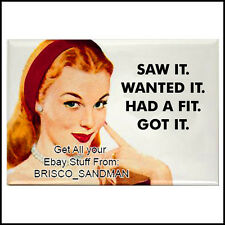 "Fridge Fun Refrigerator Magnet ""SAW IT WANTED IT HAD A FIT GOT IT"" Funny Retro!"
