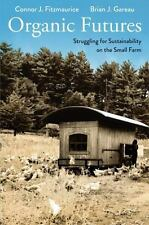 Organic Futures: Struggling for Sustainability on the Small Farm (Yale Agrarian