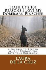 Leash up's 101 Reasons I Love My Doberman Pinscher : A Journal to Record All.