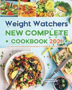 Weight Watchers New Complete Cookbook 2021: 200+ Quick and Easy WW SmartPoints
