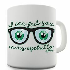 Twisted Envy I Can Feel You In My Eyeballs Ceramic Tea Mug