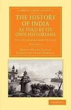The History of India, as Told by its Own Historians: The Muhammadan Period (Camb