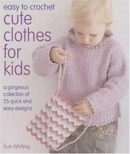 Easy to Crochet Cute Clothes for Kids by Sue Whiting