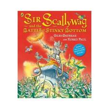 Sir Scallywag and the Battle of Stinky Bottom by Giles Andreae (author), Kork...