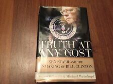 Truth at Any Cost : Ken Starr and the Unmaking of Bill Clinton store#3946B