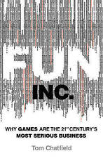 Fun Inc.: Why games are the 21st Centurys most serious business, Chatfield, Tom,