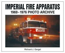 Photo Archive: Imperial Fire Apparatus : 1969-1976 Photo Archive by Richard J. G
