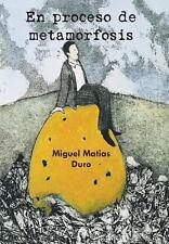 En Proceso de Metamorfosis by Miguel Matias Duro (2013, Hardcover)