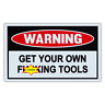 Funny Warning Signs - Get Your Own F*cking Tools - Man Cave, Garage, Work Shop