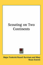 NEW Scouting on Two Continents by Major Frederick Russell Burnham