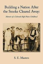 Building a Nation After the Smoke Cleared Away: Memoir of a Colorado High Plains