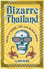 NEW - Bizarre Thailand : Tales of Crime, Sex and Black Magic by Jim Algie