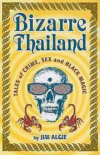Bizarre Thailand : Tales of Crime, Sex and Black Magic