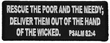 RESCUE THE POOR AND THE NEEDY. DELIVER THEM... psalm 82:4 - IRON or SEW-ON PATCH