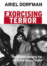 Exorcising Terror: The Incredible Unending Trial of General Augusto Pinochet,Ari