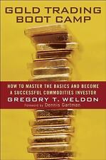 Gold Trading Boot Camp : How to Master the Basics and Become a Successful...
