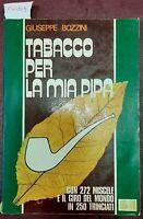 1978 - BOZZINI, Giuseppe. TABACCO PER LA MIA PIPA.