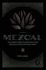 Mezcal: The History, Craft & Cocktails of the World's Ultimate Artisanal Spirit,