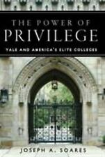 The Power of Privilege : Yale and America's Elite Colleges by Joseph A. Soares …