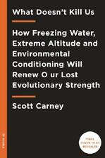 What Doesn't Kill Us by Scott Carney, Wim Hof (foreword)