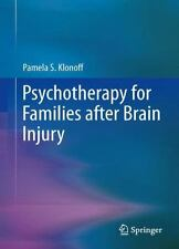 Psychotherapy for Families after Brain Injury by Pamela S. Klonoff (2014,...