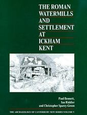 The Roman Watermills and Settlement at Ickham, Kent (Archaeology of Canterbury)